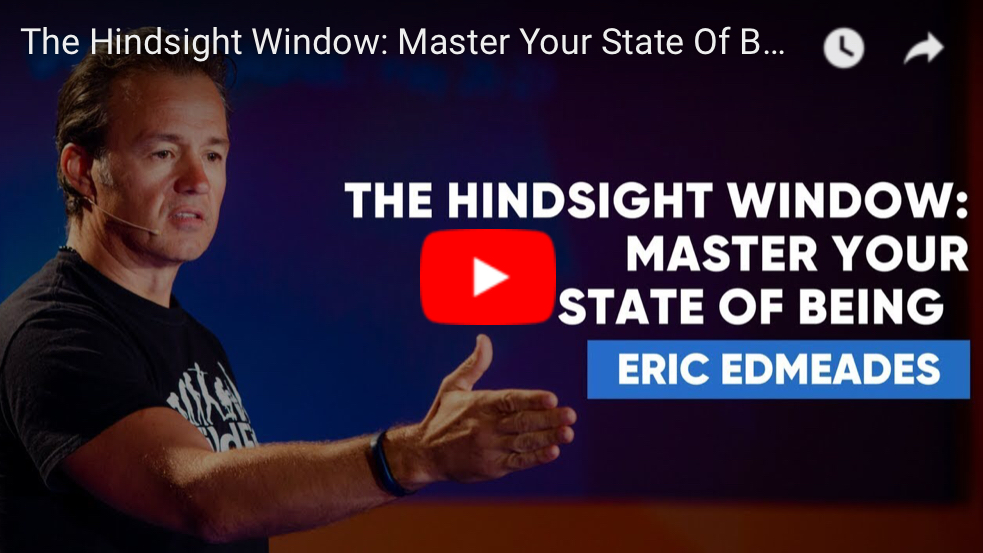 The Hindsight Window: Master Your State Of Being | Eric Edmeades